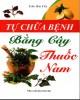 Ebook Tự chữa bệnh bằng cây thuốc nam: Phần 1 - NXB Thời Đại