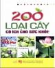 Ebook 200 loại cây có ích cho sức khỏe: Phần 2 - NXB Tổng hợp Thành phố Hồ Chí Minh