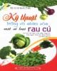 Ebook Kỹ thuật trồng và chăm sóc một số loại rau củ: Phần 2