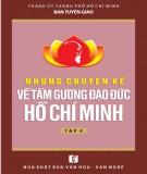 Ebook Những chuyện kể về tấm gương đạo đức Hồ Chí Minh (Tập 4): Phần 1 - NXB Văn hóa Văn nghệ