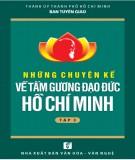 Ebook Những chuyện kể về tấm gương đạo đức Hồ Chí Minh (Tập 3): Phần 1 - NXB Văn hóa Văn nghệ