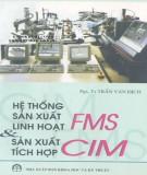 Ebook Hệ thống sản xuất linh hoạt FMS và sản xuất tích hợp CIM: Phần 1