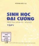 Ebook Sinh học đại cương và sinh học phân tử - tế bào (Tập I): Phần 1