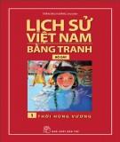 Tranh vẽ về lịch sử Việt Nam (Bộ dày): Tập 1 - Thời Hùng Vương