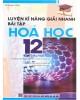 Ebook Luyện kỹ năng giải nhanh bài tập Hóa học 12: Phần 1