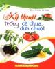 Ebook Kỹ thuật trồng cà chua, dưa chuột: Phần 2