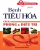 Ebook Bệnh tiêu hóa cách phòng và điều trị: Phần 1
