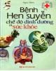 Ebook Bệnh hen suyễn - Chế độ dinh dưỡng và sức khỏe: Phần 1