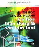 Giáo trình Tin học chuyên ngành Cơ học biến dạng và cán kim loại: Phần 1