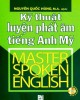 Ebook Kỹ thuật luyện phát âm tiếng Anh Mỹ: Phần 2