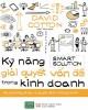 Ebook Kỹ năng giải quyết vấn đề trong kinh doanh - 68 phương pháp ra quyết định thông minh: Phần 1