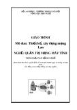 Giáo trình Thiết kế, xây dựng mạng LAN: Nghề Quản trị mạng máy tính - Tổng cục Dạy nghề