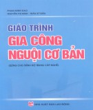 Giáo trình Gia công nguội cơ bản (dùng cho trình độ trung cấp nghề): Phần 1 - Phạm Minh Đạo, Nguyễn Thị Ninh, Trần Sĩ Tuấn