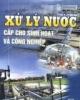 Ebook Xử lý nước cấp cho sinh hoạt và công nghiệp - TS. Trịnh Xuân Lai (NXB Xây Dựng)