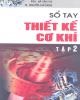 Ebook Sổ tay thiết kế cơ khí: Tập 2 - PGS. Trần Văn Vui, TS. Nguyễn Chỉ Sang