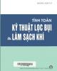 Ebook Tính toán kỹ thuật lọc bụi và làm sạch khí - PGS.TS. Hoàng Kim Cơ