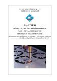 Giáo trình Cắt phôi trên máy CNC Plasma - Nghề: Chế tạo thiết bị cơ khí