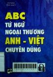 A.B.C từ ngữ ngoại thương Anh Việt chuyên dùng= English - Vietnamese foreign trade terms
