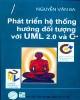 Ebook Phát triển hệ thống hướng đối tượng UML 2.0 và C++ (In lần thứ 2): Phần 1