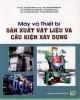 Ebook Máy và thiết bị sản xuất vật liệu và cấu kiện xây dựng: Phần 1