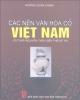 Ebook Một số nền văn hóa cổ ở Việt Nam: Phần 1 - PGS. TS. Hoàng Xuân Chinh