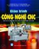Giáo trình Công Nghệ CNC: Phần 1